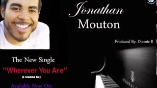 Jonathan Mouton  - The New Single 2015 - Wherever You Are (I Wanna Be)