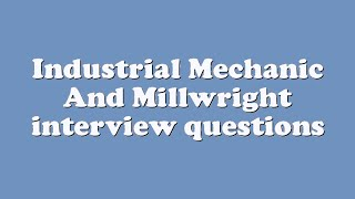 Industrial Mechanic And Millwright interview questions width=