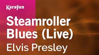Karaoke Steamroller Blues (Live) - Elvis Presley *