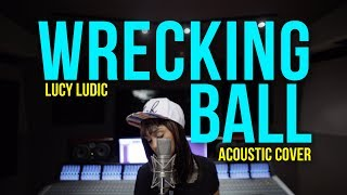 Miley Cyrus - Wrecking Ball (Cover by Lucy Ludic)