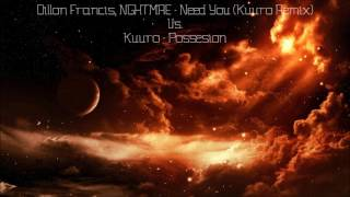 Need You (Kuuro Remix) Vs. Possesion [Mashup] - Dillon Francis, NGHTMRE, Kuuro