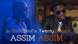 Dj BodySoul & Twenty Fingers - Assim Assim (Official Video UHD 4K)