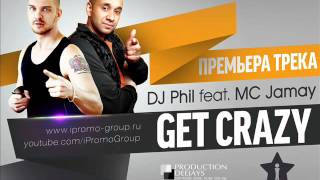 iPromo Group present: DJ Phil feat. MC Jamay - Get Crazy (official track)
