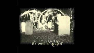 Goodnight City Lights- A Broken Cadence