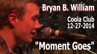 "Bryan B. William: ""Moment Goes"" Live @ Coola Club, 12-27-14"