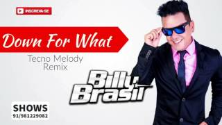 Down For What By Billy Brasil ( Remix Tecno Melody)