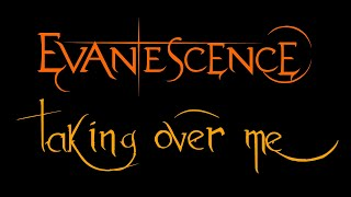 Evanescence-Taking Over Me Lyrics (Anywhere But Home)