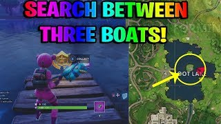 "FORTNITE ""SEARCH BETWEEN THREE BOATS"" LOCATION SOLVED!!"