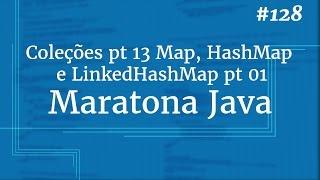Curso Java Completo - Aula 128: Coleções pt 13 Map, HashMap e LinkedHashMap pt 01