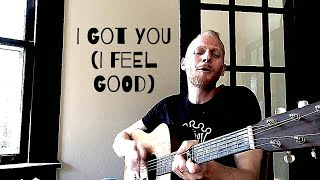 I Got You (I Feel Good) - James Brown Cover (Acoustic)