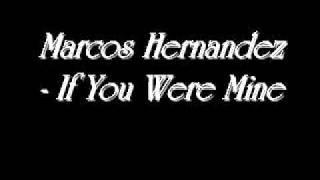 Marcos Hernandez - If You Were Mine