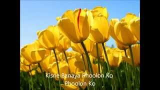 Kisne Banaya Phoolon Ko