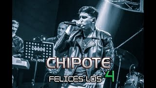 Felices los 4 - Chipote (Facu)