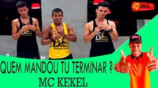 Quem Mandou Tu Terminar? - MC Kekel   COREOGRAFIA KDence