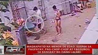 Magkapatid na menor de edad, suspek sa pagpatay at pag-chop-chop sa bangkay ng isang lalaki