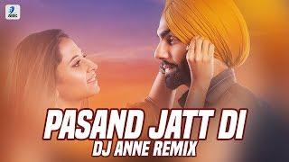 Pasand Jatt Di (Remix) | DJ Anne | Qismat | Ammy Virk | Sargun Mehta | Jaani | Sukh-E | Punjabi Song