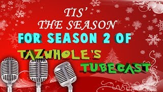Tazwhole's Tubecast SEASON 2 (PODCAST)