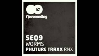 SEQ9 - Worms (Phuture Traxx Remix)