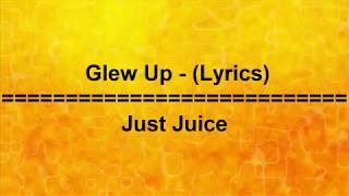 Glew Up - Just Juice - Lyrics