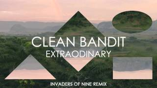 Clean Bandit (Extraodinary) Invaders Of Nine Remix - FREE DOWNLOAD
