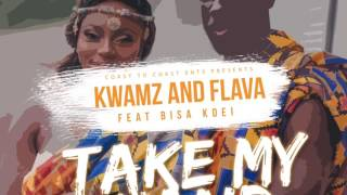 KWAMZ & FLAVA ft BISA KDEI   Take My Hand