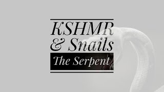 KSHMR & Snails - The Serpent [Exclusive]