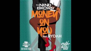 """DJ NINO BROWN feat  Rydah - """"Money On You"""" OFFICIAL VERSION"""