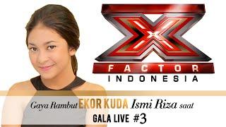 GET THE X - GAYA RAMBUT EKOR KUDA Ismi Riza saat Gala Live Show 3