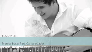 Ela Desce - Marcos Lucas Part. Carlos e Jader