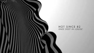 Hot Since 82 - Knee Deep In Louise