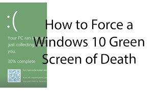 How to Force a Windows 10 Green Screen of Death