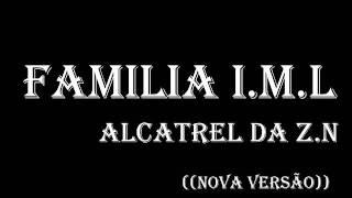 FAMILIA IML - acatrel da Z.N  (((nova versão)))