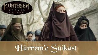 Hürrem Sultan Suikaste Uğruyor - Muhteşem Yüzyıl 119.Bölüm