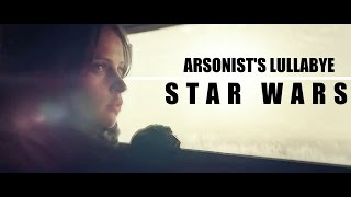 Star Wars || Arsonist's Lullabye (+Rogue One)