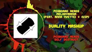 Pegboard Nerds - Melodymania [VIP + Anna Yvette] VS Pegboard Nerds - Self Destruct ~ [Duality Mash]