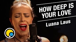 How Deep Is Your Love - Calvin Harris & Disciples (Cover) Luana Laus - Música e Moda
