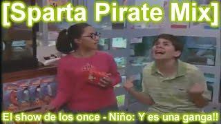 [Sparta Duel] [Sparta Pirate Mix] El show de los once - Niño: Y es una ganga!!