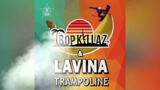 TROPKILLAZ & LAVINA - TRAMPOLINE