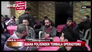 ADANA POLİSİNDEN TOMBALA OPERASYONU