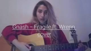 Gnash - Fragile ft. Wrenn // COVER