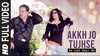 Akkh Jo Tujhse Lad Gayi Re (Full Song) Film - Akhiyon Se Goli Maare width=