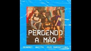 Seakret feat Anitta, Jojo Maronttinni - Perdendo A Mão (prévia)