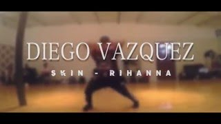 Skin - Rihanna / Choreography by Diego Vazquez