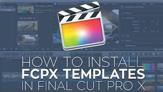 How to Install Rampant Final Cut Pro X Plugins and Templates