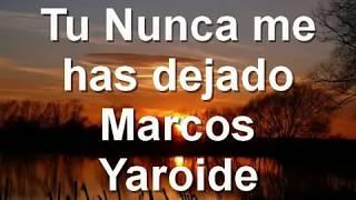 Nunca me has dejado - Marcos Yaroide