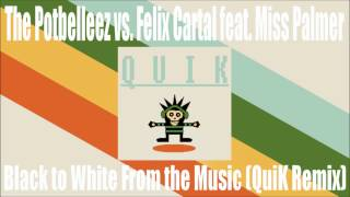 The Potbelleez vs. Felix Cartal feat. Miss Palmer - Black to White From the Music (QuiK Remix)