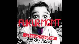 Fuk Ur Mgmt (Shintaro & YGSP Remix) / Kill The Noise