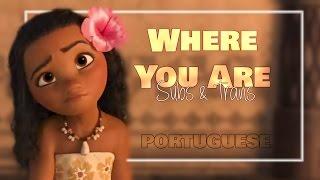 Moana / Vaiana - Where you are [European Portuguese] Subs & Trans