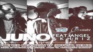 Me Veo Mejor Sin Ti [Official Remix] - Juno 'The HitMaker' Feat. Khriz & Angel ®