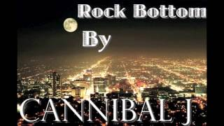 Cannibal J - Rock Bottom (Prod. By Lewis Parker)